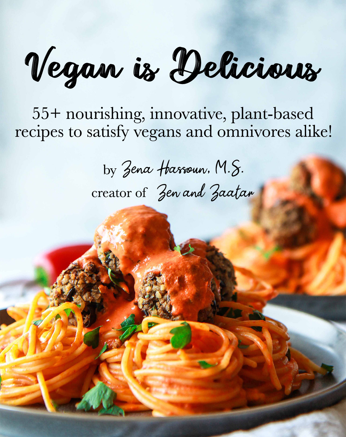Vegan is Delicious: 55+ nourishing, innovative, plant-based recipes to satisfy vegans and omnivores alike!